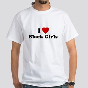 I Love [Heart] Black Girls White T-Shirt